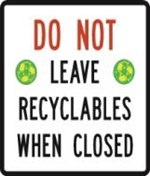 Do not leave recyclables when closed